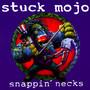 Snappin' Necks - Stuck Mojo