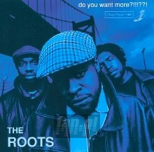 Do You Want More ?!!!??! - The Roots