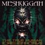 The True Human Design - Meshuggah