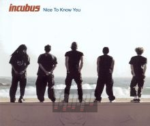 Nice To Know You - Incubus
