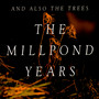 The Millpond Years - And Also The Trees