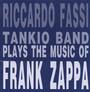 Plays Music Of Frank Zappa - Ricardo Fassi Tankio  -Band-