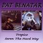 Tropico/Seven The Hard Way - Pat Benatar