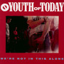 We're Not In This Alone - Youth Of Today