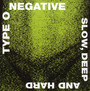 Slow, Deep & Hard - Type O Negative