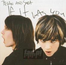 If It Was You - Tegan & Sara