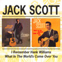 I Remember Hank Williams/What In The World's Come Over You - Jack Scott