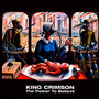 The Power To Believe - King Crimson