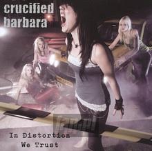 In Distortion We Trust - Crucified Barbara