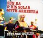 Strange Worlds - Sun Ra & His Solar-Myth A