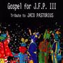 Gospel For J.F.P. III - Tribute to Jaco Pastorius