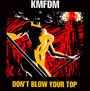 Don't Blow Your Top - KMFDM