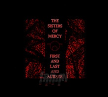 First & Last & Always - The Sisters Of Mercy