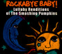 Rockabye Baby - Tribute to The Smashing Pumpkins