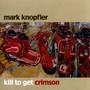 Kill To Get Crimson - Mark Knopfler
