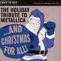 ...And Christmas For All: Hohohoholiday Tribute To Metallica - Tribute to Metallica
