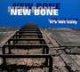 It's Not Easy - New Bone