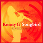Songbird: Ultimate Collection - Kenny G