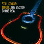 Still So Far To Go-Best Of Chris Rea - Chris Rea