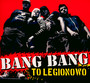 To Legionowo - Bang Bang