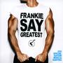 Frankie Say Greatest - Frankie Goes To Hollywood