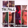 Your Future Our Clutter - The Fall