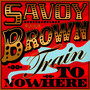 Train To Nowhere - Savoy Brown