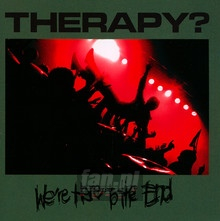 We're Here To The End - Therapy?
