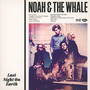 Last Night On Earth - Noah & The Whale