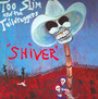 Shiver - Too Slim & The Taildragge