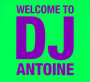 Welcome To DJ Antoine - DJ Antoine
