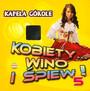 Kobiety, Wino I Śpiew vol.5 - Kapela Górole