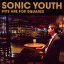 Hits Are For Squares - Sonic Youth