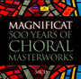 Magnificat 500 Years Of Choral Masterworks - Decca Magnificat
