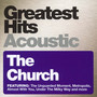 Greatest Hits Acoustic - The Church