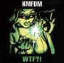 Wtf?! - KMFDM