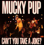 Can't You Take A Joke - Mucky Pup