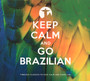 Keep Calm & Go Brazilian - Keep Calm & Go Brazilian