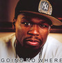 Going No Where - 50 Cent