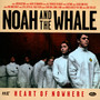 Heart Of Nowhere - Noah & The Whale