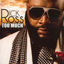 Too Much - Rick Ross