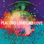 Loud Like Love - Placebo