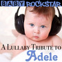Lullaby Tribute To Adele - Baby Rockstar