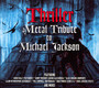 Thriller - A Metal Tribute To Michael Jackson - Tribute to Michael Jackson