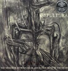 The Mediator Between Head & Hands Must Be The Heart - Sepultura