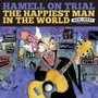 Happiest Man In The World - Hammell On Trial