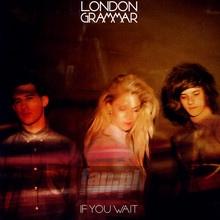 If You Wait - London Grammar