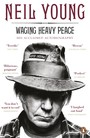 Waging Heavy Peace - His Acclaimed Autobiography - Neil Young