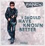 I Should Have Known Better/After Midnight - Fancy