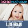 Lullaby Renditions Of Luke Bryan: Crash My Party - Baby Rockstar